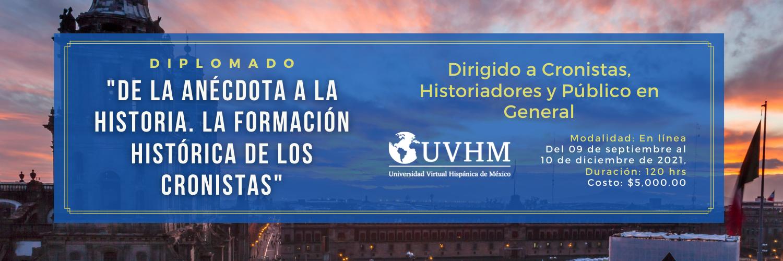 """Diplomado: """"De la Anécdota a la Historia. La formación histórica de los cronistas"""""""